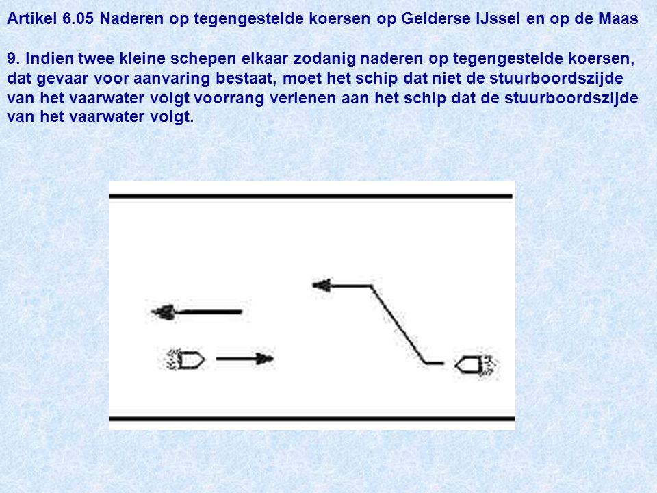Artikel 6.05 Naderen op tegengestelde koersen op Gelderse IJssel en op de Maas 9.