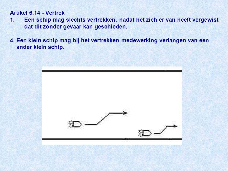 Artikel 6.14 - Vertrek 1. Een schip mag slechts vertrekken, nadat het zich er van heeft vergewist dat dit zonder gevaar kan geschieden.