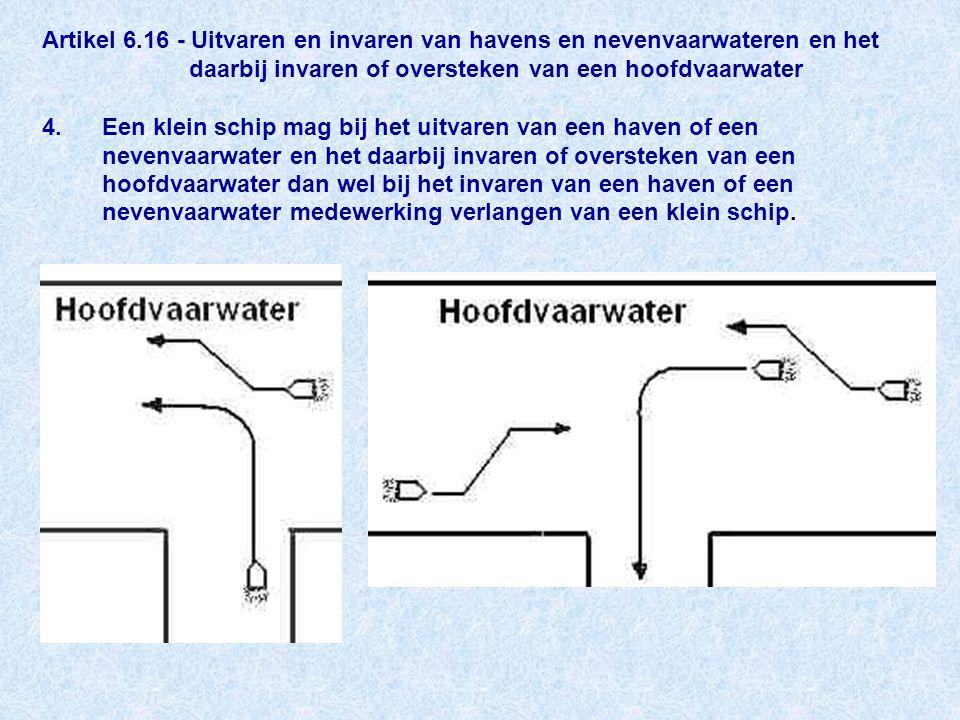Artikel 6.16 - Uitvaren en invaren van havens en nevenvaarwateren en het daarbij invaren of oversteken van een hoofdvaarwater 4.