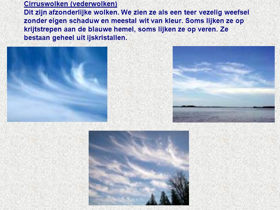 Cirruswolken (vederwolken) Dit zijn afzonderlijke wolken