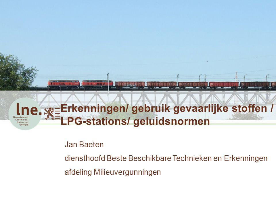 Erkenningen/ gebruik gevaarlijke stoffen / LPG-stations/ geluidsnormen