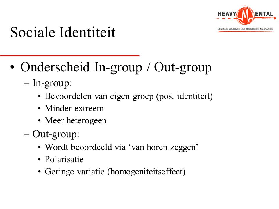 Sociale Identiteit Onderscheid In-group / Out-group In-group: