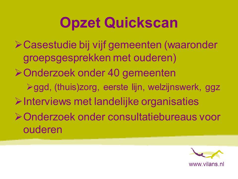 Opzet Quickscan Casestudie bij vijf gemeenten (waaronder groepsgesprekken met ouderen) Onderzoek onder 40 gemeenten.