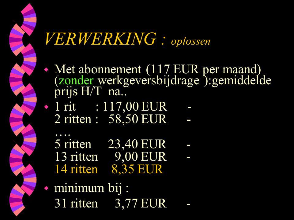 VERWERKING : oplossen Met abonnement (117 EUR per maand) (zonder werkgeversbijdrage ):gemiddelde prijs H/T na..