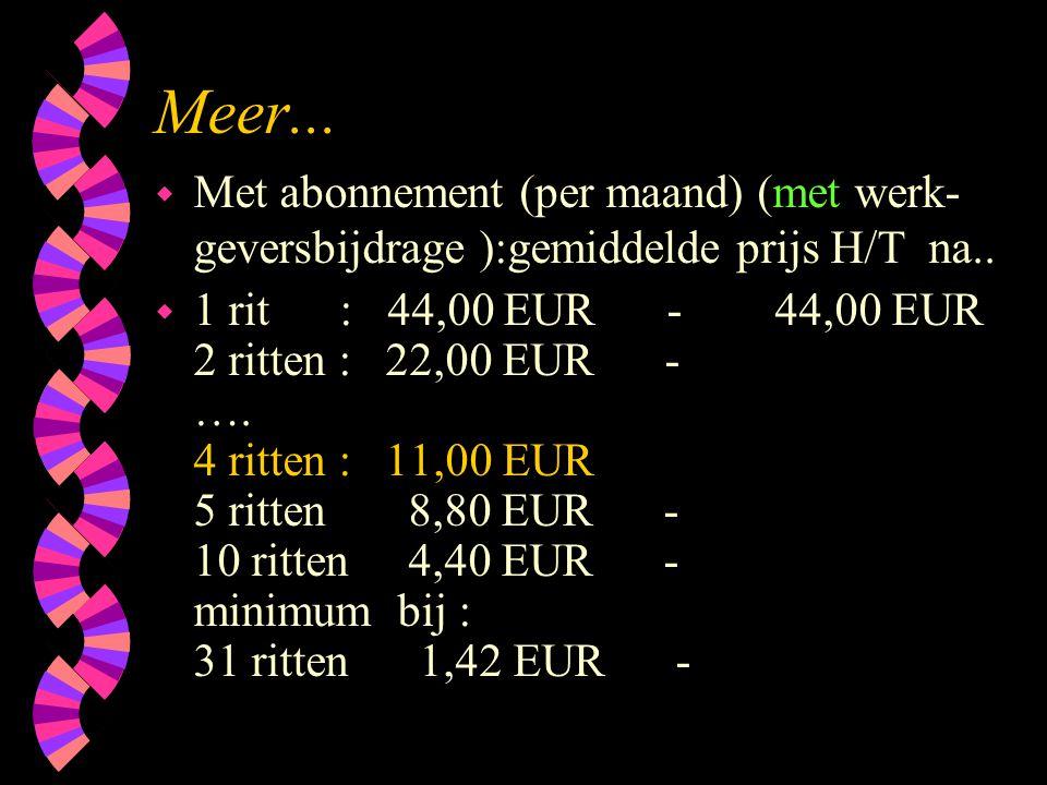 Meer... Met abonnement (per maand) (met werk-geversbijdrage ):gemiddelde prijs H/T na..