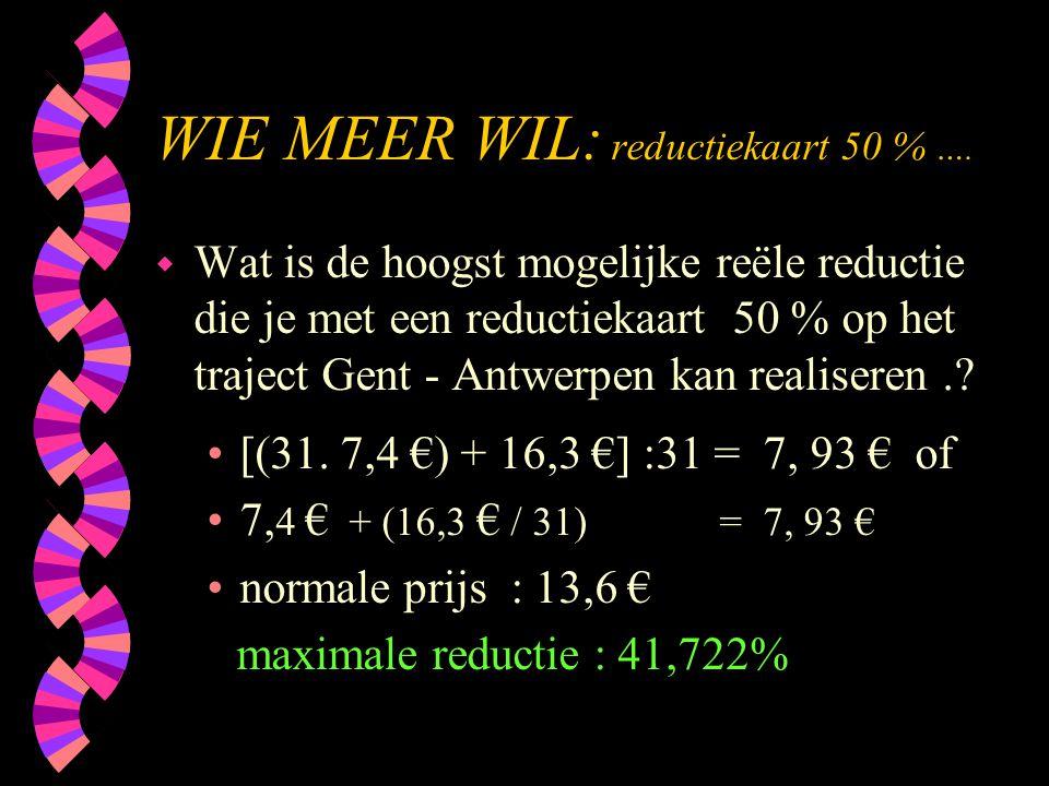 WIE MEER WIL: reductiekaart 50 % ….