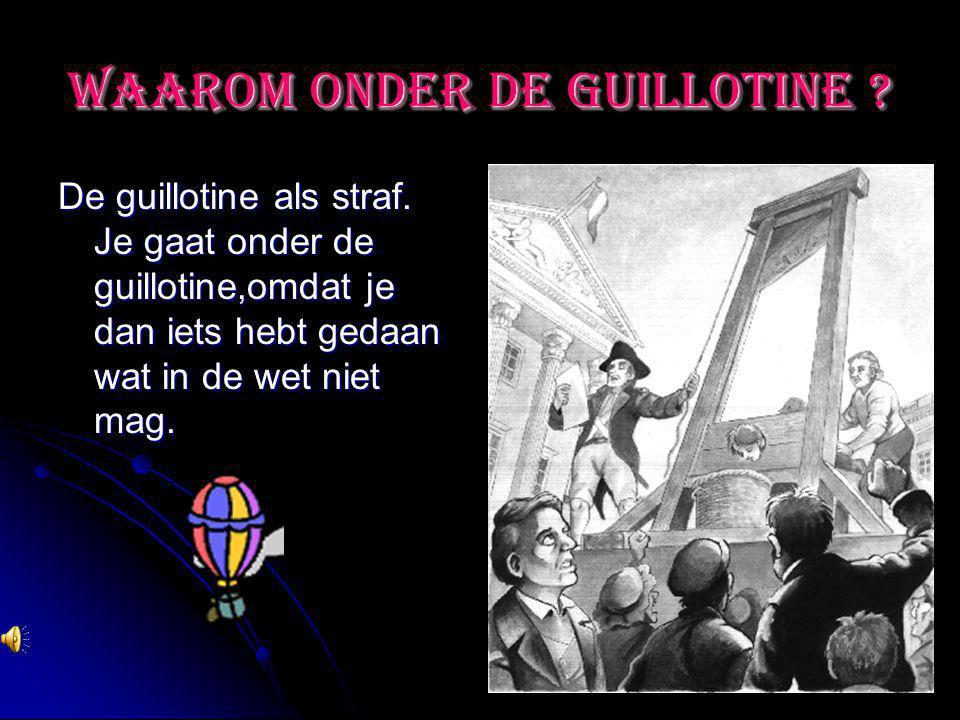 Waarom onder de guillotine
