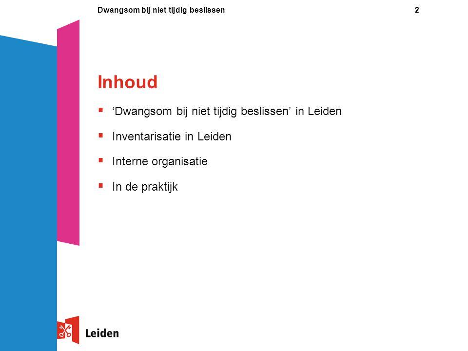 Inhoud 'Dwangsom bij niet tijdig beslissen' in Leiden