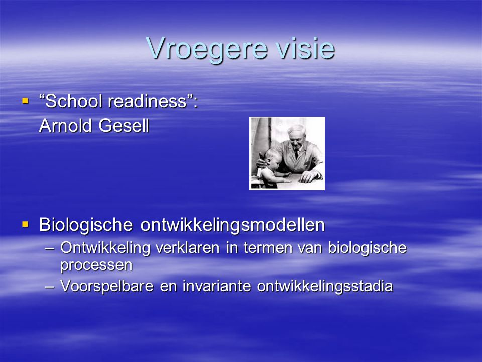 Vroegere visie School readiness : Arnold Gesell