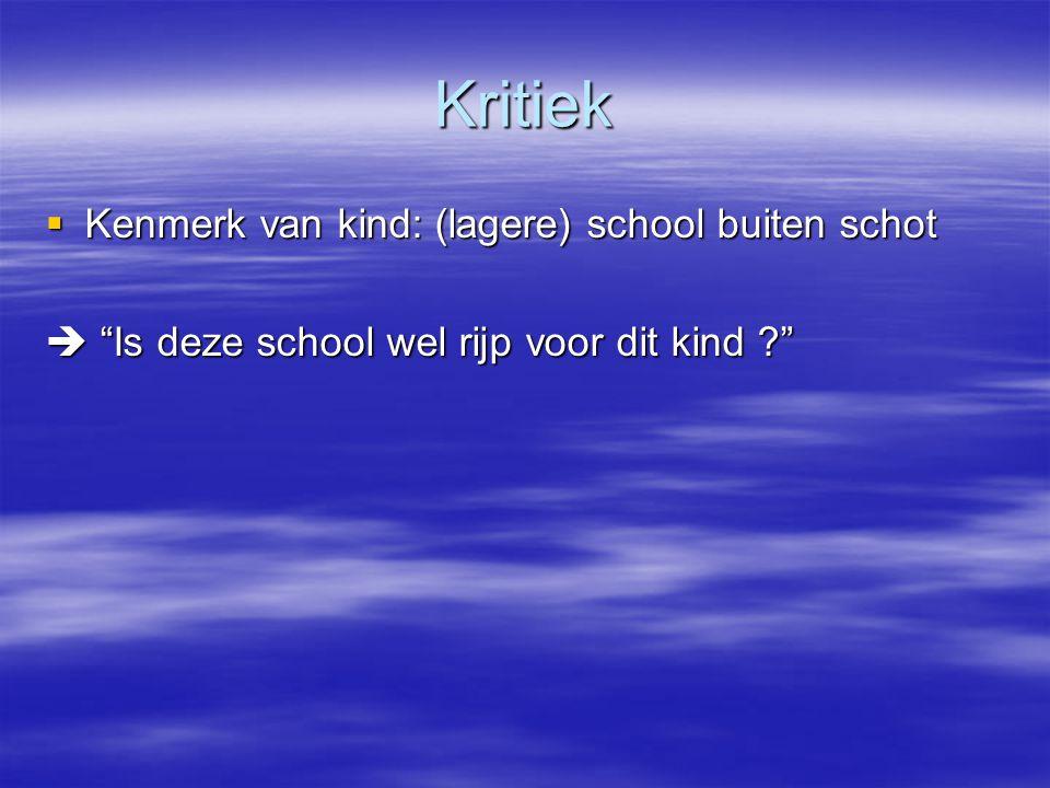 Kritiek Kenmerk van kind: (lagere) school buiten schot