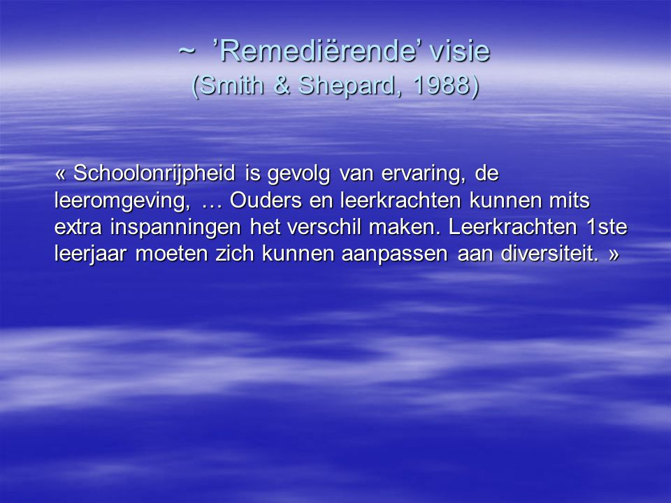 ~ 'Remediërende' visie (Smith & Shepard, 1988)