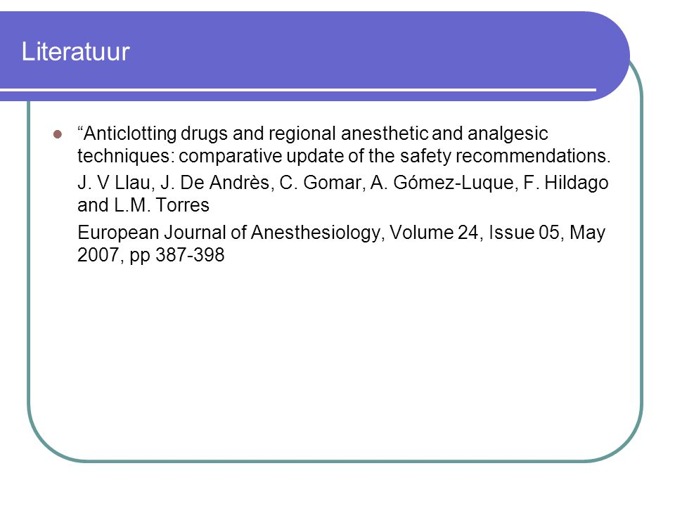 Literatuur Anticlotting drugs and regional anesthetic and analgesic techniques: comparative update of the safety recommendations.
