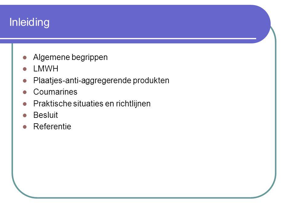 Inleiding Algemene begrippen LMWH Plaatjes-anti-aggregerende produkten