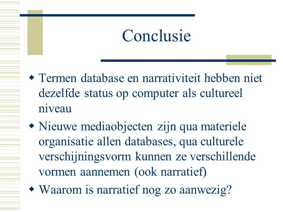 Conclusie Termen database en narrativiteit hebben niet dezelfde status op computer als cultureel niveau.