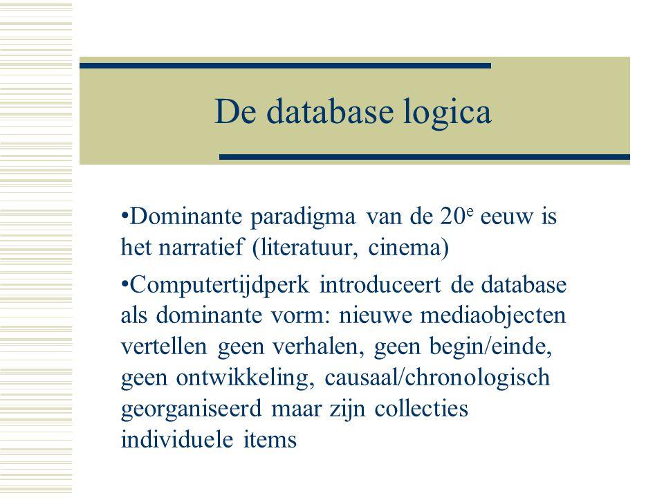 De database logica Dominante paradigma van de 20e eeuw is het narratief (literatuur, cinema)