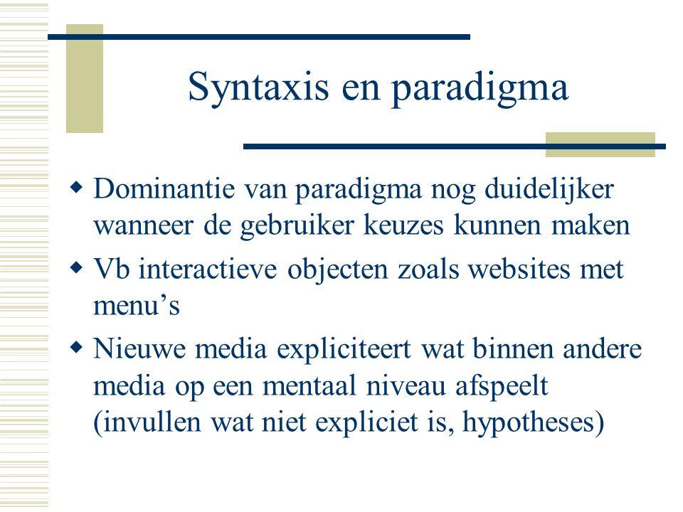 Syntaxis en paradigma Dominantie van paradigma nog duidelijker wanneer de gebruiker keuzes kunnen maken.