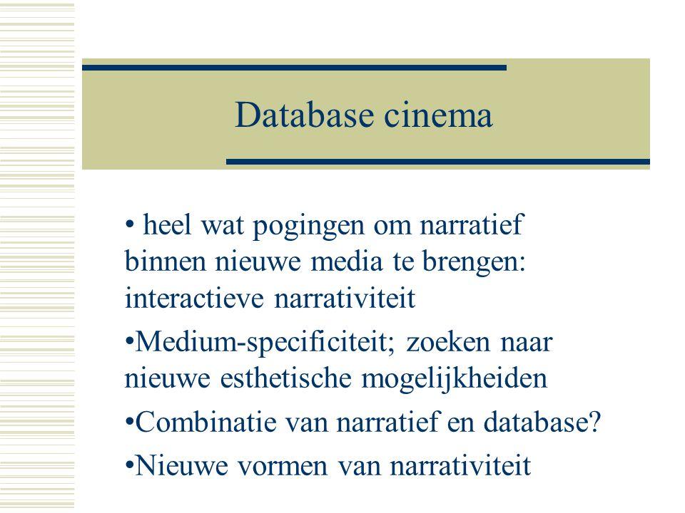 Database cinema heel wat pogingen om narratief binnen nieuwe media te brengen: interactieve narrativiteit.