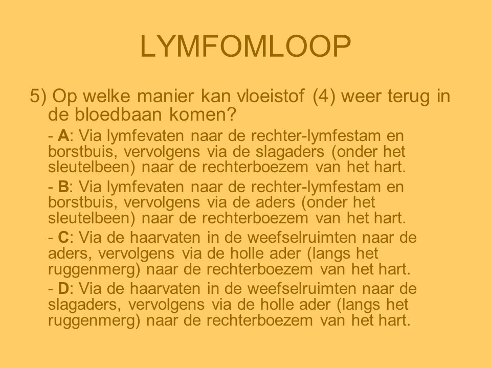 LYMFOMLOOP 5) Op welke manier kan vloeistof (4) weer terug in de bloedbaan komen