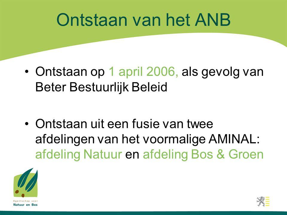 Ontstaan van het ANB Ontstaan op 1 april 2006, als gevolg van Beter Bestuurlijk Beleid.