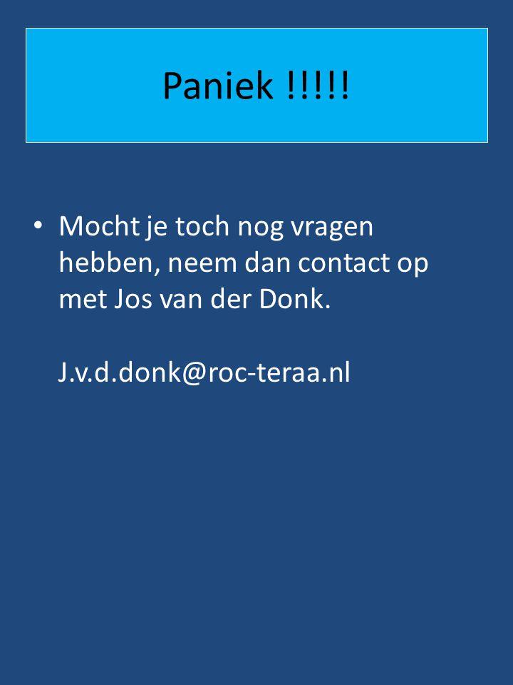 Paniek !!!!. Mocht je toch nog vragen hebben, neem dan contact op met Jos van der Donk.