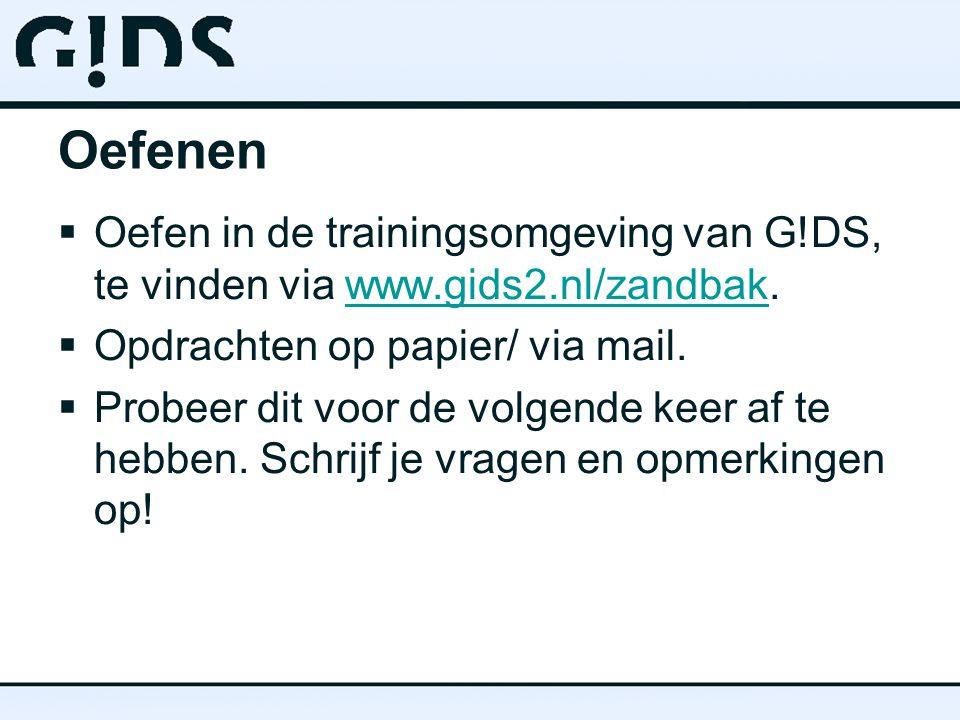 Oefenen Oefen in de trainingsomgeving van G!DS, te vinden via www.gids2.nl/zandbak. Opdrachten op papier/ via mail.