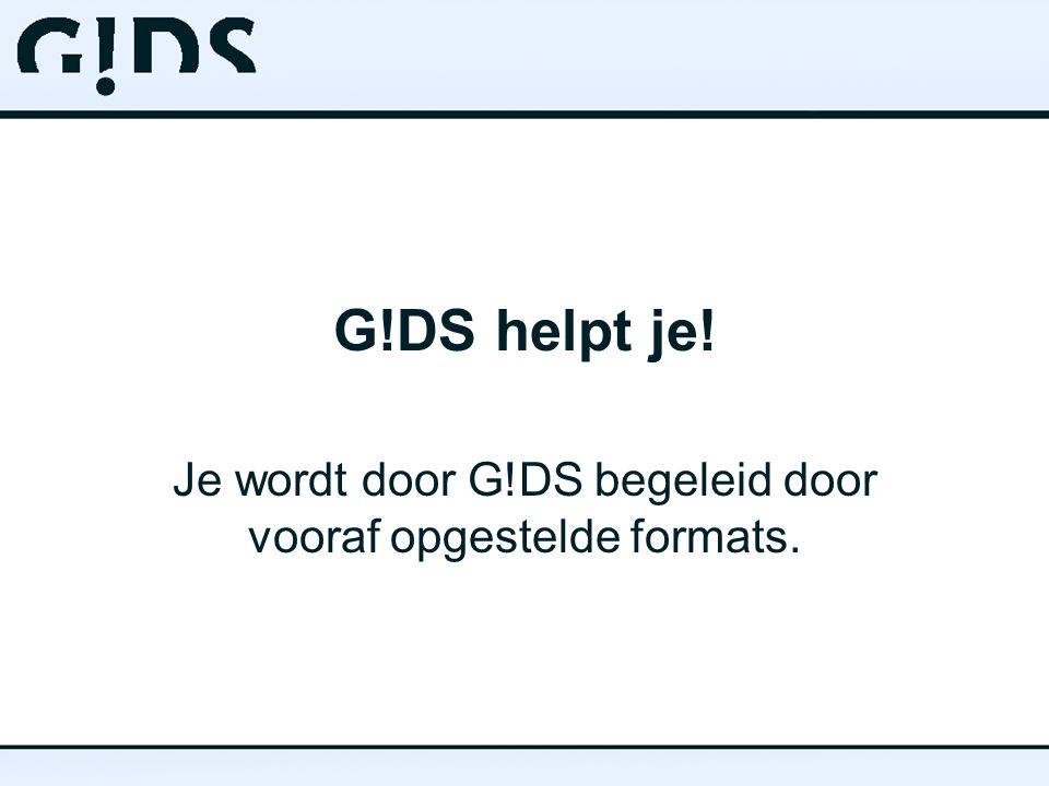Je wordt door G!DS begeleid door vooraf opgestelde formats.
