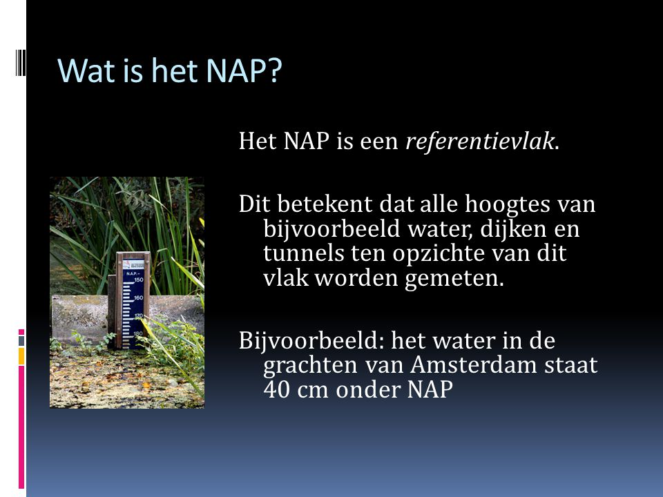 Wat is het NAP Het NAP is een referentievlak.