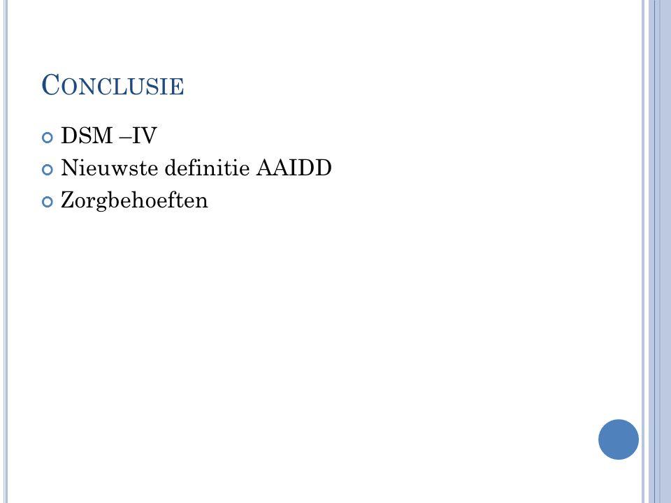 Conclusie DSM –IV Nieuwste definitie AAIDD Zorgbehoeften