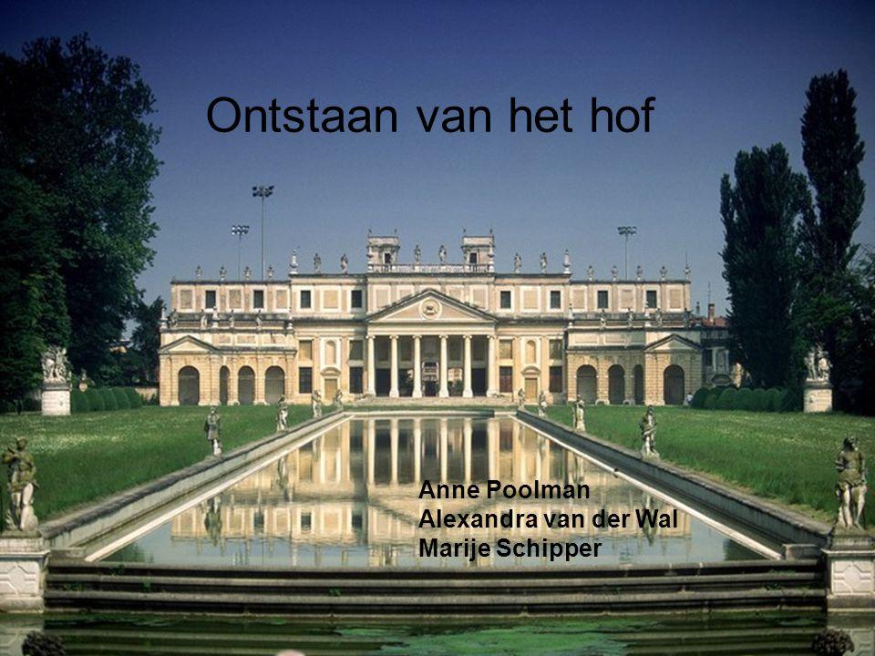 Ontstaan van het hof Anne Poolman Alexandra van der Wal
