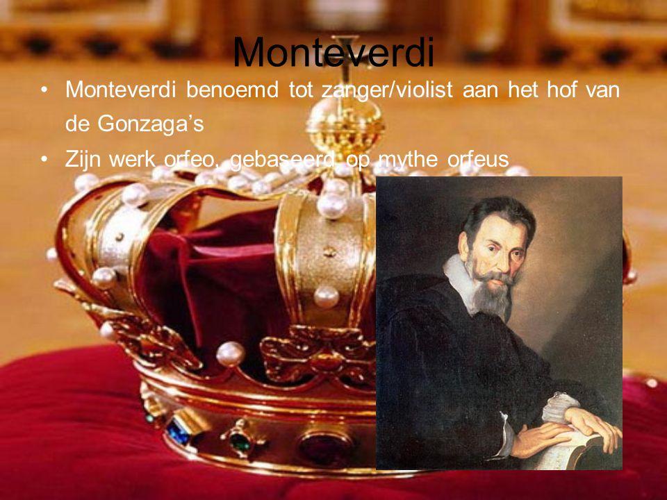 Monteverdi Monteverdi benoemd tot zanger/violist aan het hof van de Gonzaga's.