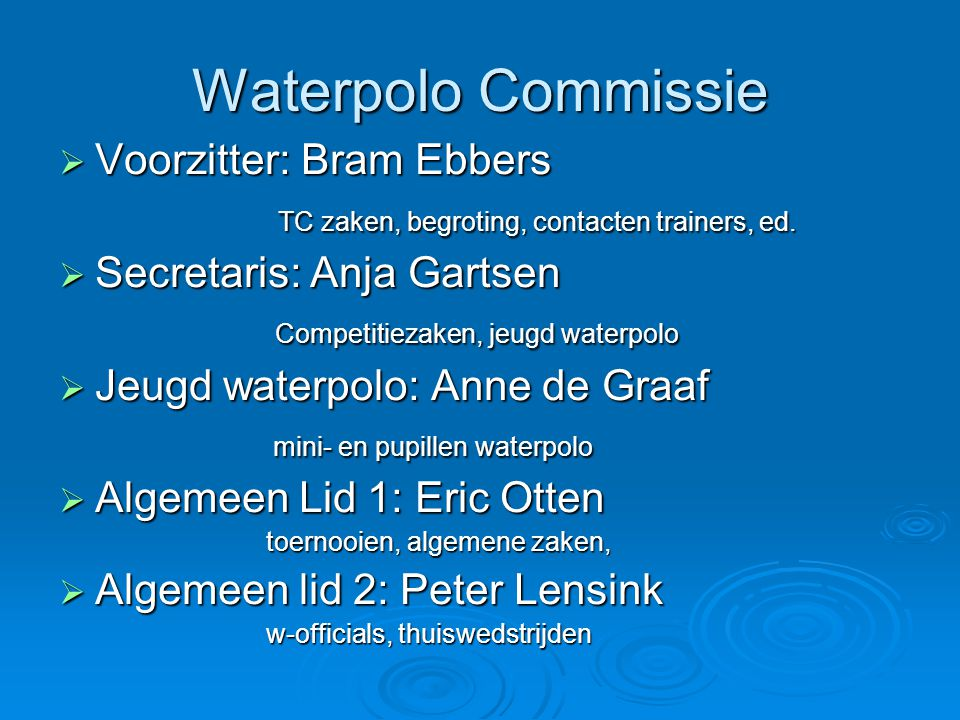 Waterpolo Commissie Voorzitter: Bram Ebbers