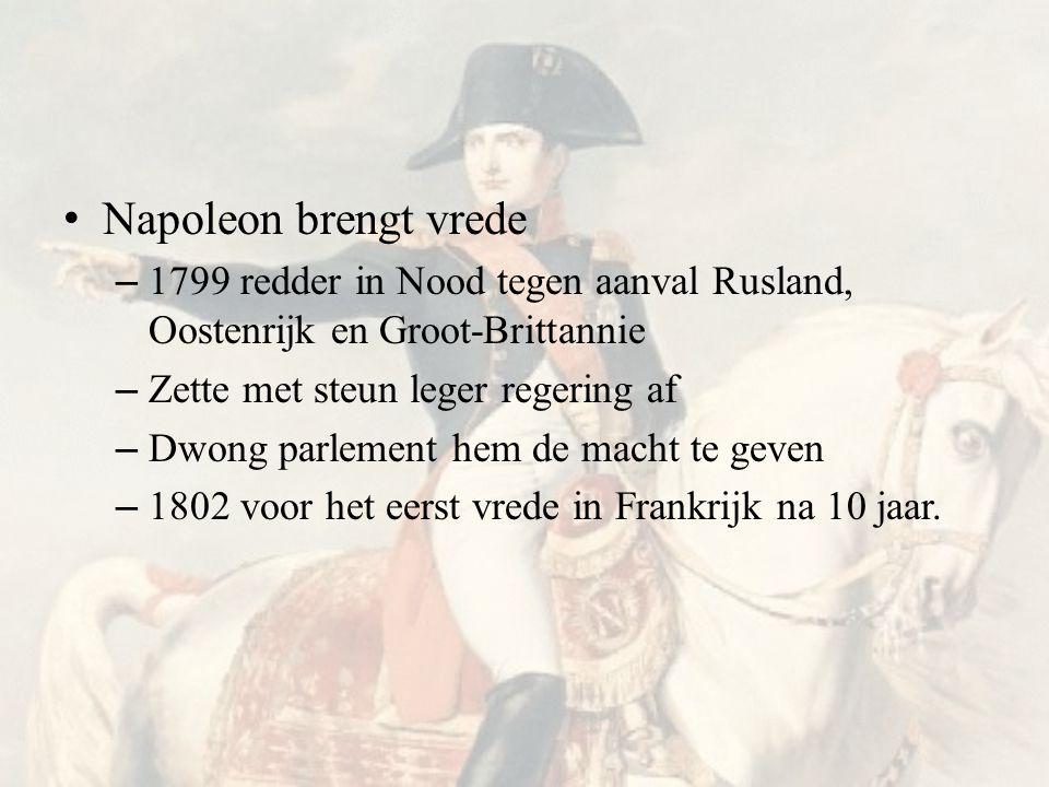 Napoleon brengt vrede 1799 redder in Nood tegen aanval Rusland, Oostenrijk en Groot-Brittannie. Zette met steun leger regering af.