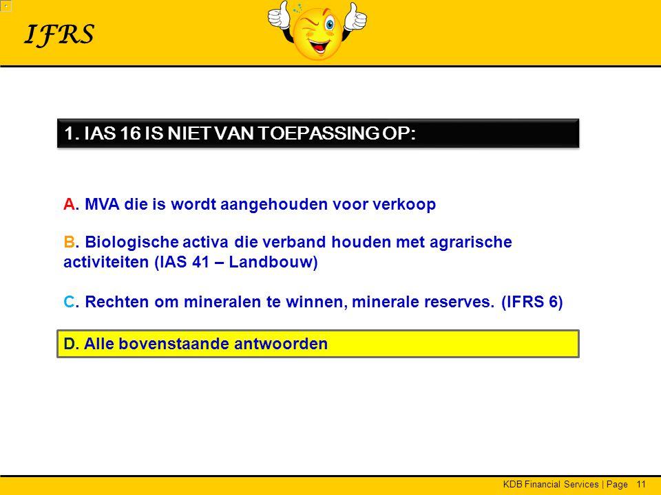 IFRS 1. IAS 16 IS NIET VAN TOEPASSING OP: