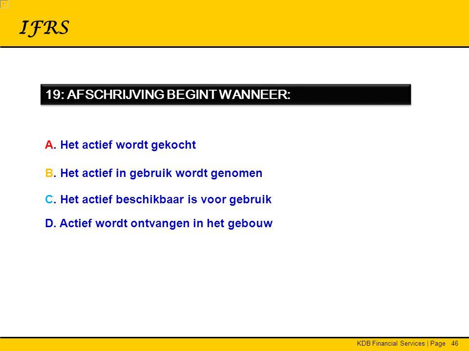 IFRS 19: AFSCHRIJVING BEGINT WANNEER: A. Het actief wordt gekocht