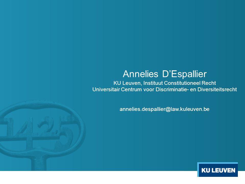 Annelies D'Espallier KU Leuven, Instituut Constitutioneel Recht Universitair Centrum voor Discriminatie- en Diversiteitsrecht annelies.despallier@law.kuleuven.be