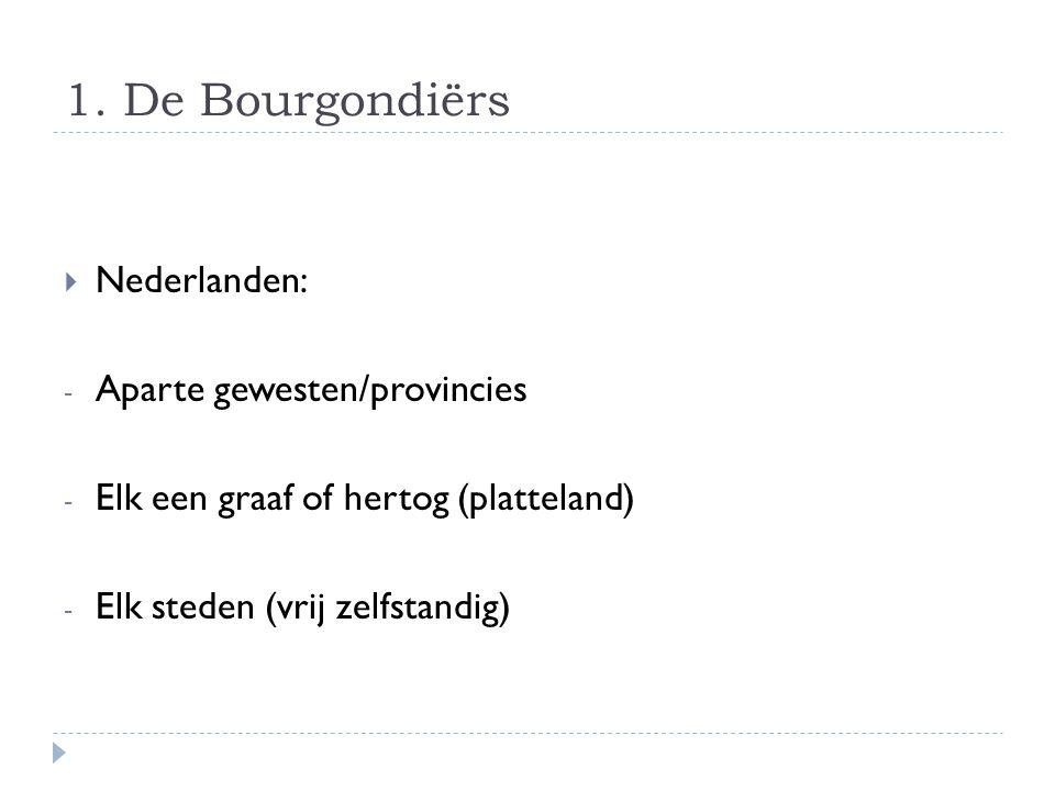 1. De Bourgondiërs Nederlanden: Aparte gewesten/provincies