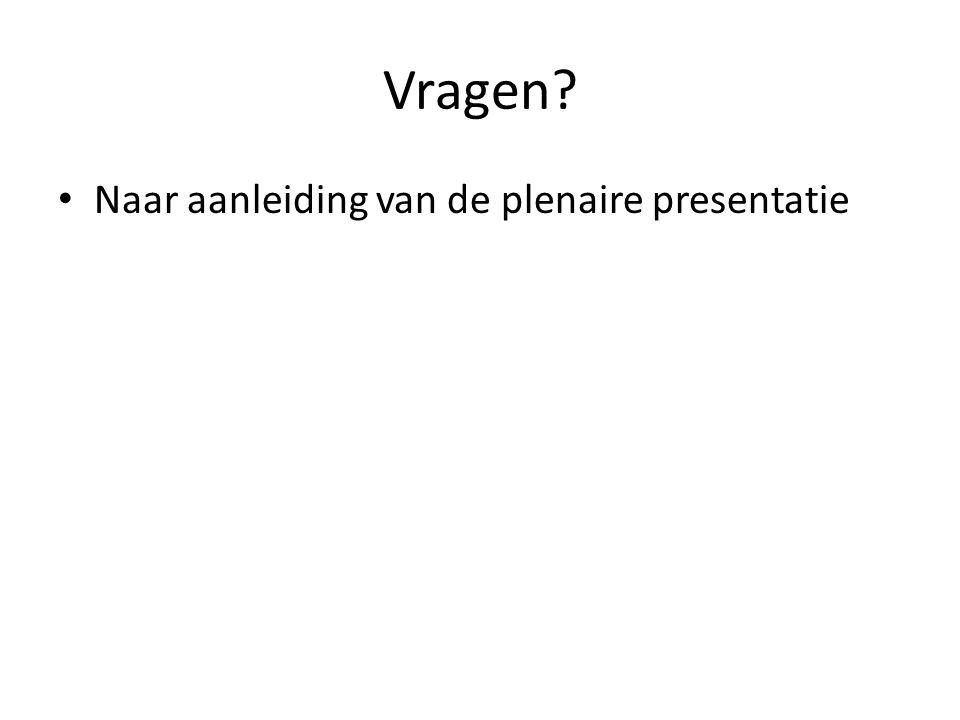 Vragen Naar aanleiding van de plenaire presentatie