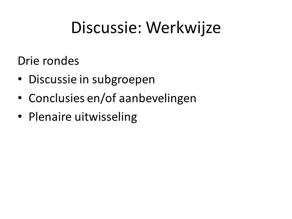 Discussie: Werkwijze Drie rondes Discussie in subgroepen