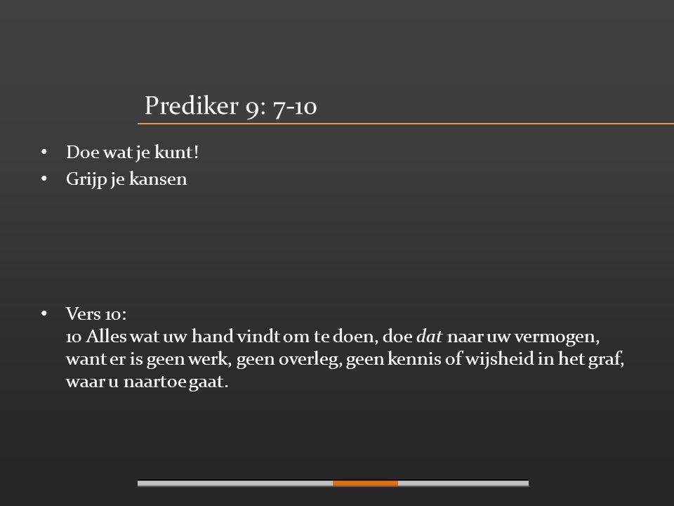 Prediker 9: 7-10 Doe wat je kunt! Grijp je kansen