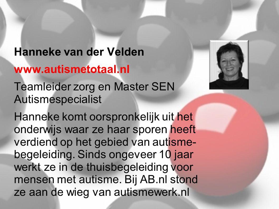 Hanneke van der Velden www.autismetotaal.nl. Teamleider zorg en Master SEN Autismespecialist.
