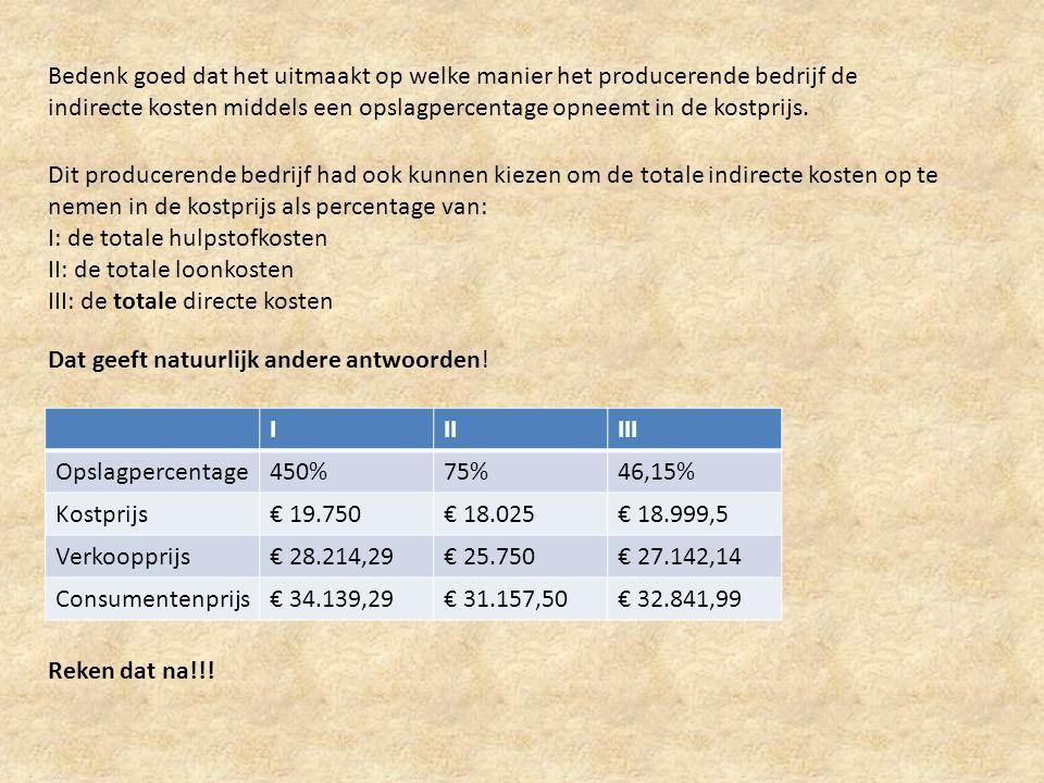 Bedenk goed dat het uitmaakt op welke manier het producerende bedrijf de indirecte kosten middels een opslagpercentage opneemt in de kostprijs.
