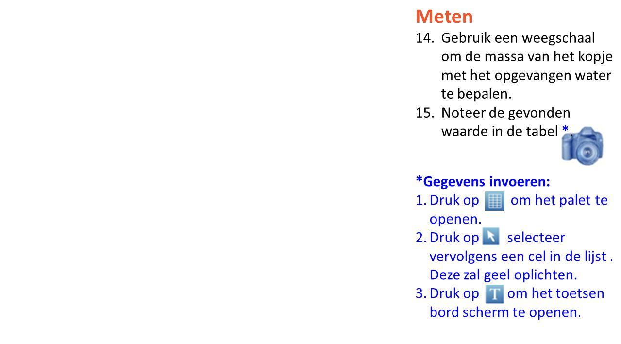 Meten Gebruik een weegschaal om de massa van het kopje met het opgevangen water te bepalen. Noteer de gevonden waarde in de tabel *.