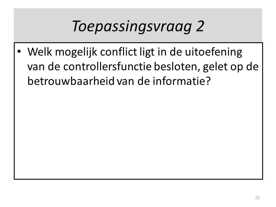 Toepassingsvraag 2 Welk mogelijk conflict ligt in de uitoefening van de controllersfunctie besloten, gelet op de betrouwbaarheid van de informatie