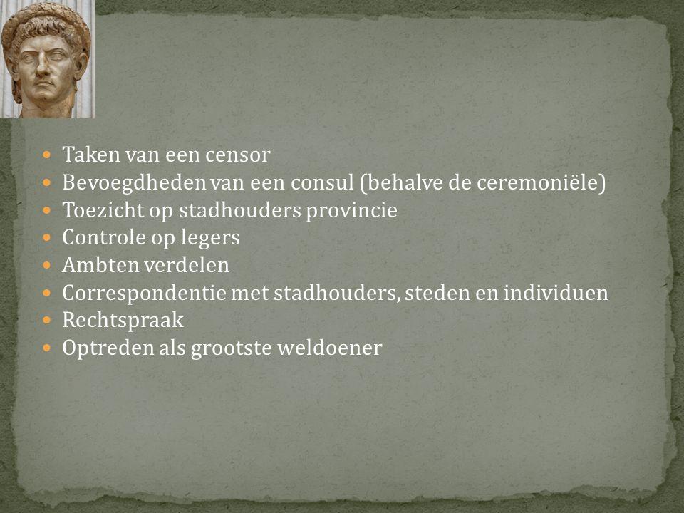 Taken van een censor Bevoegdheden van een consul (behalve de ceremoniële) Toezicht op stadhouders provincie.