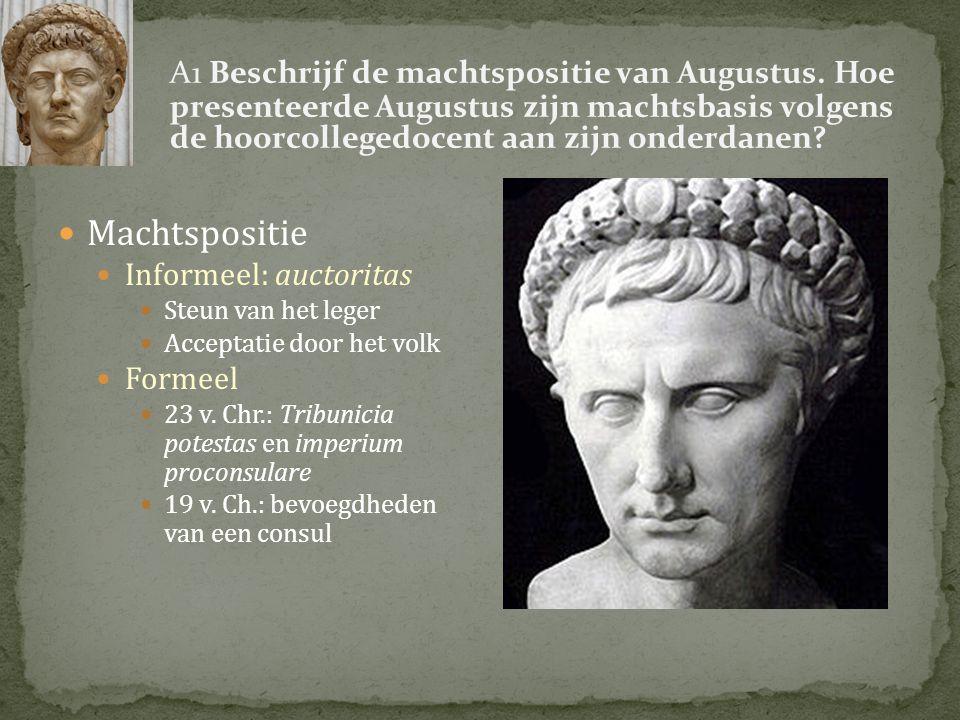 A1 Beschrijf de machtspositie van Augustus. Hoe