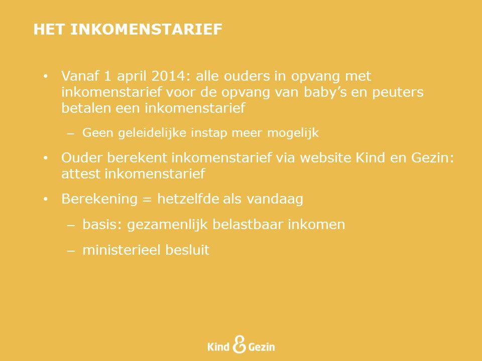 HET INKOMENSTARIEF Vanaf 1 april 2014: alle ouders in opvang met inkomenstarief voor de opvang van baby's en peuters betalen een inkomenstarief.