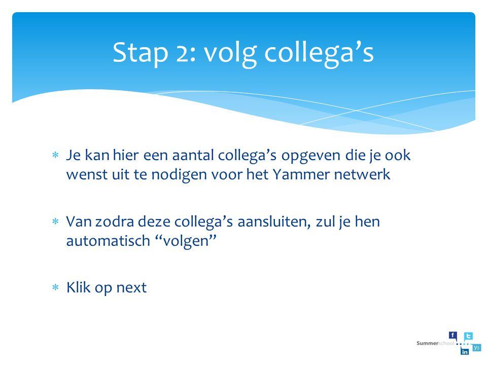 Stap 2: volg collega's Je kan hier een aantal collega's opgeven die je ook wenst uit te nodigen voor het Yammer netwerk.
