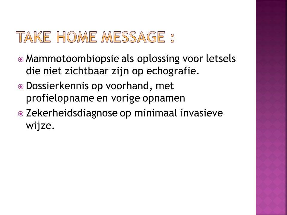 Take home message : Mammotoombiopsie als oplossing voor letsels die niet zichtbaar zijn op echografie.