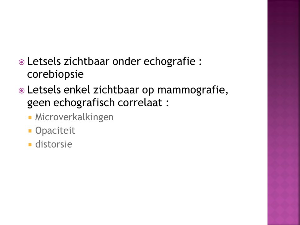 Letsels zichtbaar onder echografie : corebiopsie