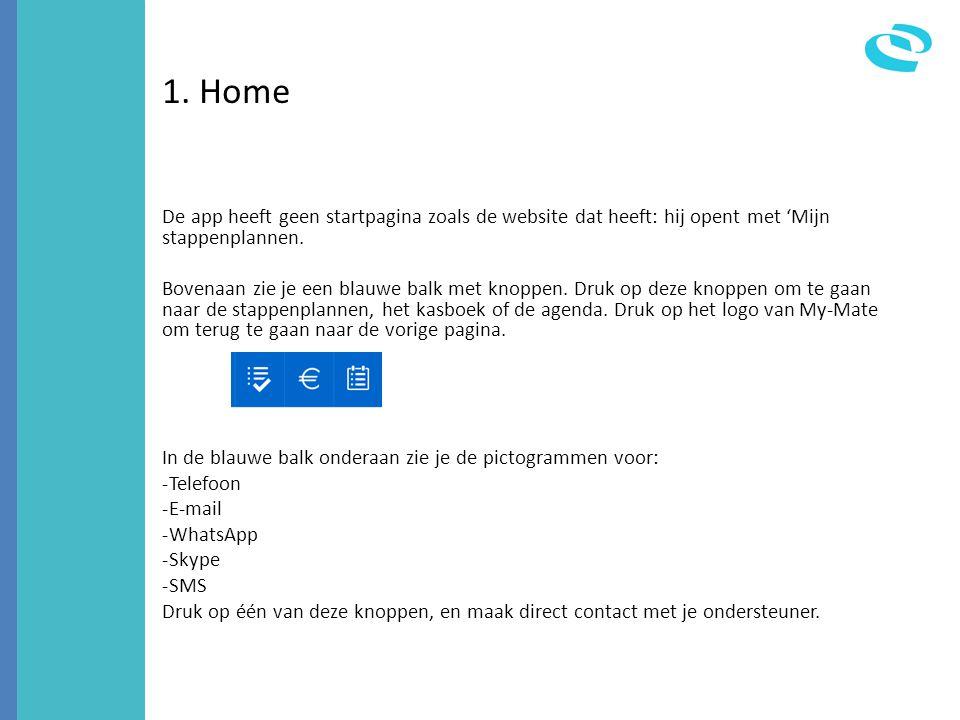 1. Home De app heeft geen startpagina zoals de website dat heeft: hij opent met 'Mijn stappenplannen.